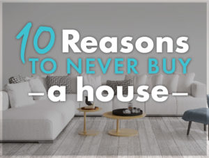 inside of home with ten reasons to never buy a house text